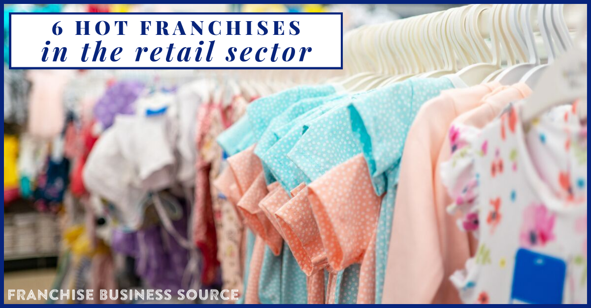 6 Hot Franchises in the Retail Sector