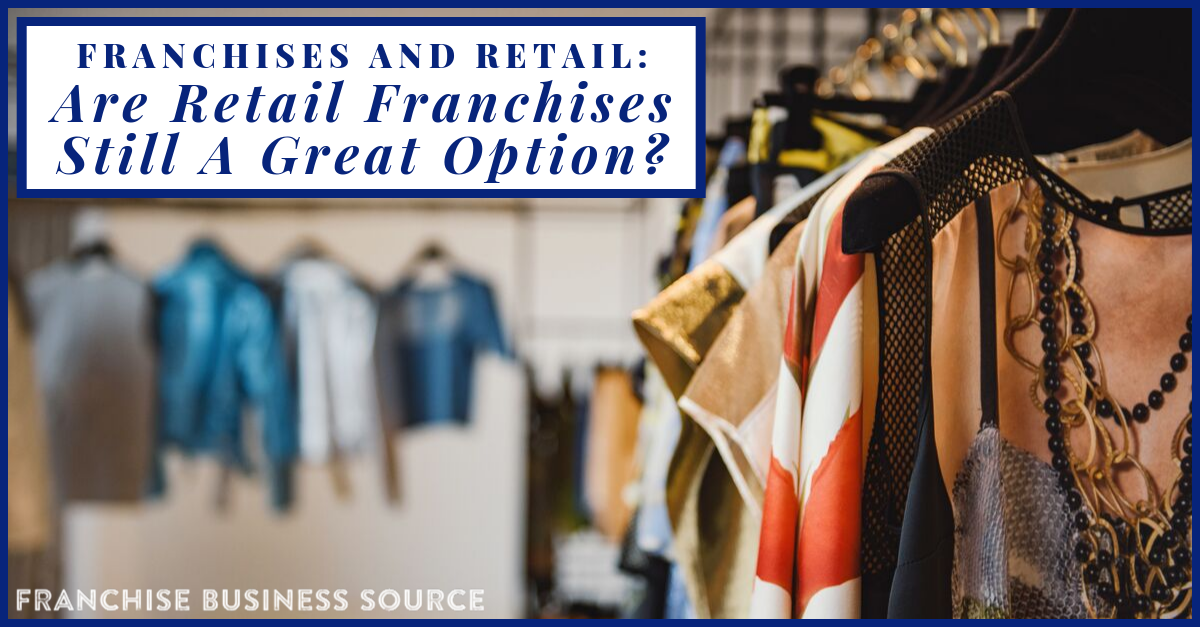 https://franchisebusinesssource.com/franchises-and-retail-are-retail-franchises-still-a-great-option/