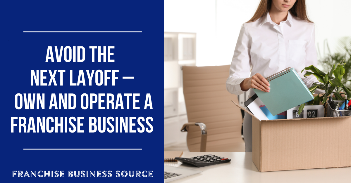 Avoid the Next Layoff – Own and Operate a Franchise Business